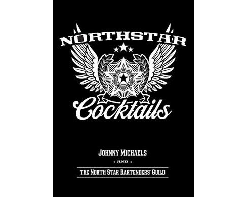North Star Cocktails : Johnny Michaels and the North Star Bartenders' Guild (Reprint) (Paperback) - image 1 of 1