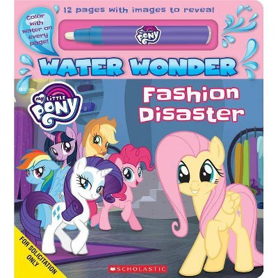 Fashion Disaster (A My Little Pony Water Wonder Storybook) (Media Tie-In) - by  Scholastic (Board Book)