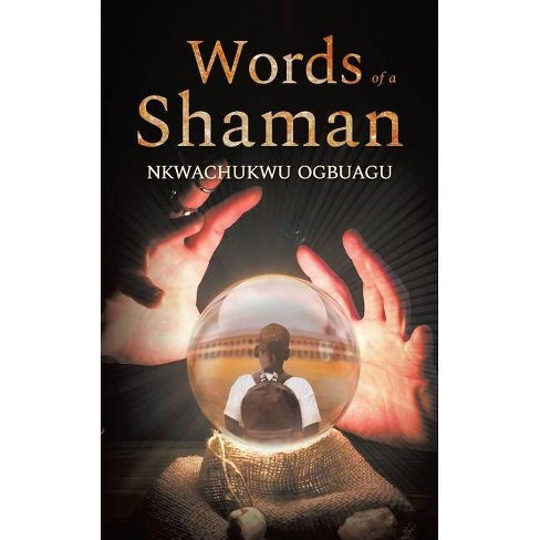 Words of a Shaman - by  Nkwachukwu Ogbuagu (Paperback) - image 1 of 1