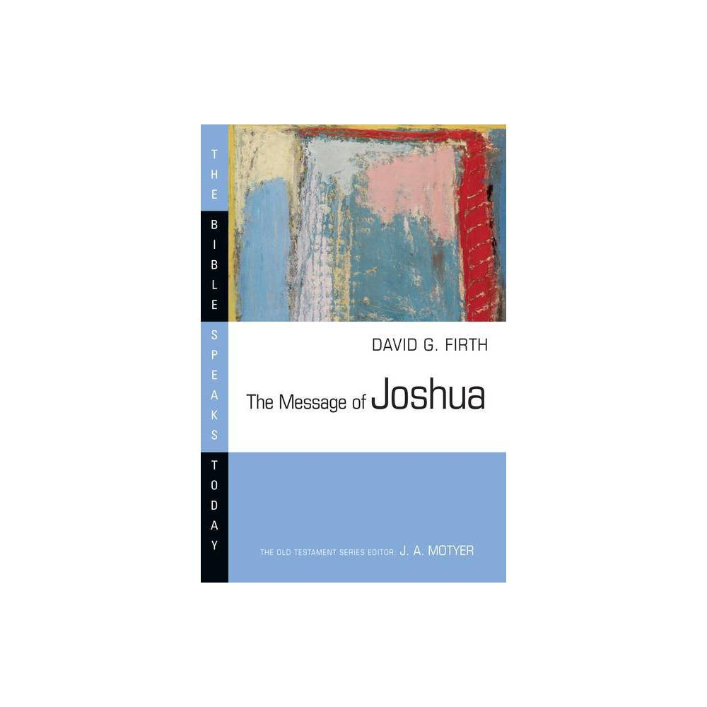 The Message Of Joshua Bible Speaks Today By David G Firth Paperback
