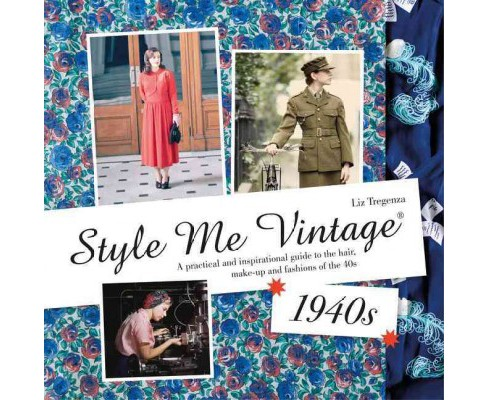 Style Me Vintage 1940s : A Practical and Inspirational Guide to the Hair, Make-up and Fashions of the - image 1 of 1
