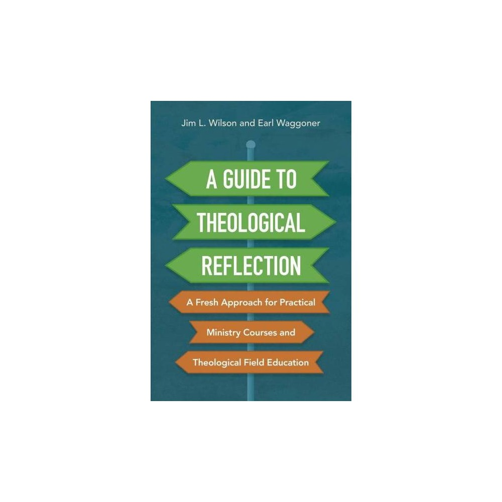 A Guide to Theological Reflection - by Jim Wilson (Paperback)