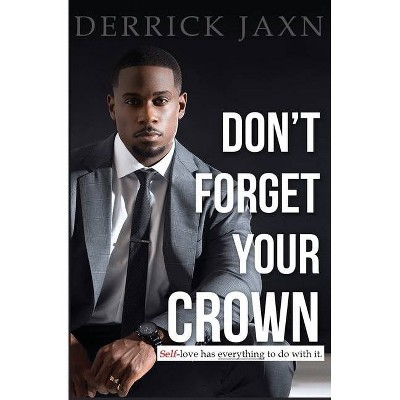 Don't Forget Your Crown: Self-Love Has Everything to Do with It. - by Jaxn (Paperback)