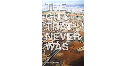 City That Never Was : Reconsidering the Speculative Nature of Contemporary Urbanization (Paperback) - image 1 of 1