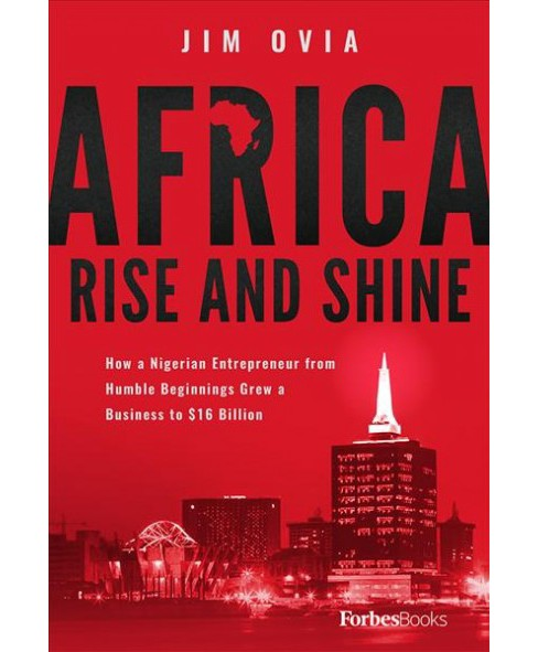 Africa Rise and Shine : How a Nigerian Entrepreneur from Humble Beginnings Grew a Business to $16  - image 1 of 1