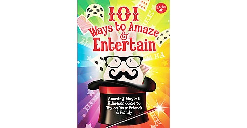101 Ways to Amaze & Entertain : Amazing Magic & Hilarious Jokes to Try on Your Friends & Family - image 1 of 1