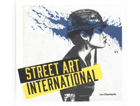Street Art International (Hardcover) (Lou Chamberlin) - image 1 of 1