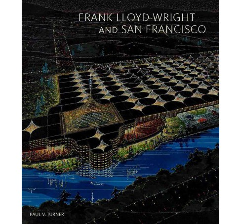 Frank Lloyd Wright and San Francisco (Hardcover) (Paul V. Turner) - image 1 of 1