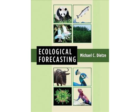 Ecological Forecasting -  by Michael C. Dietze (Hardcover) - image 1 of 1