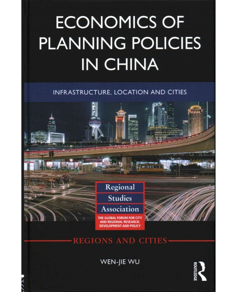 Economics of Planning Policies in China : Infrastructure, Location and Cities (Hardcover) (Wen-jie Wu) - image 1 of 1