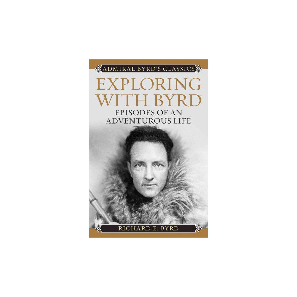 Exploring With Byrd ( Admiral Byrd's Classics) (Reprint) (Paperback)