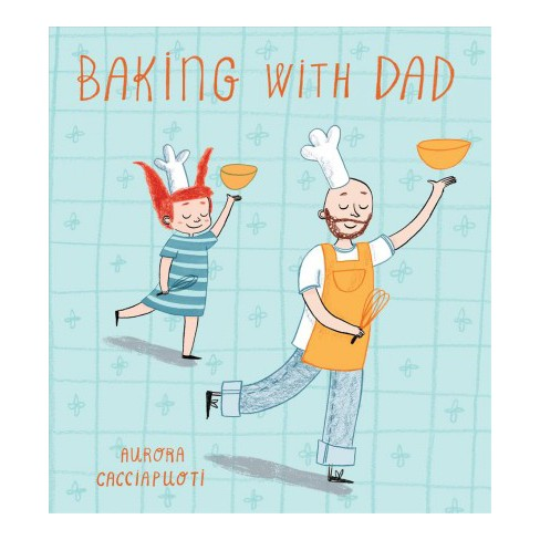 Baking with Dad - (Child's Play Library) by  Aurora Cacciapuoti (Paperback) - image 1 of 1