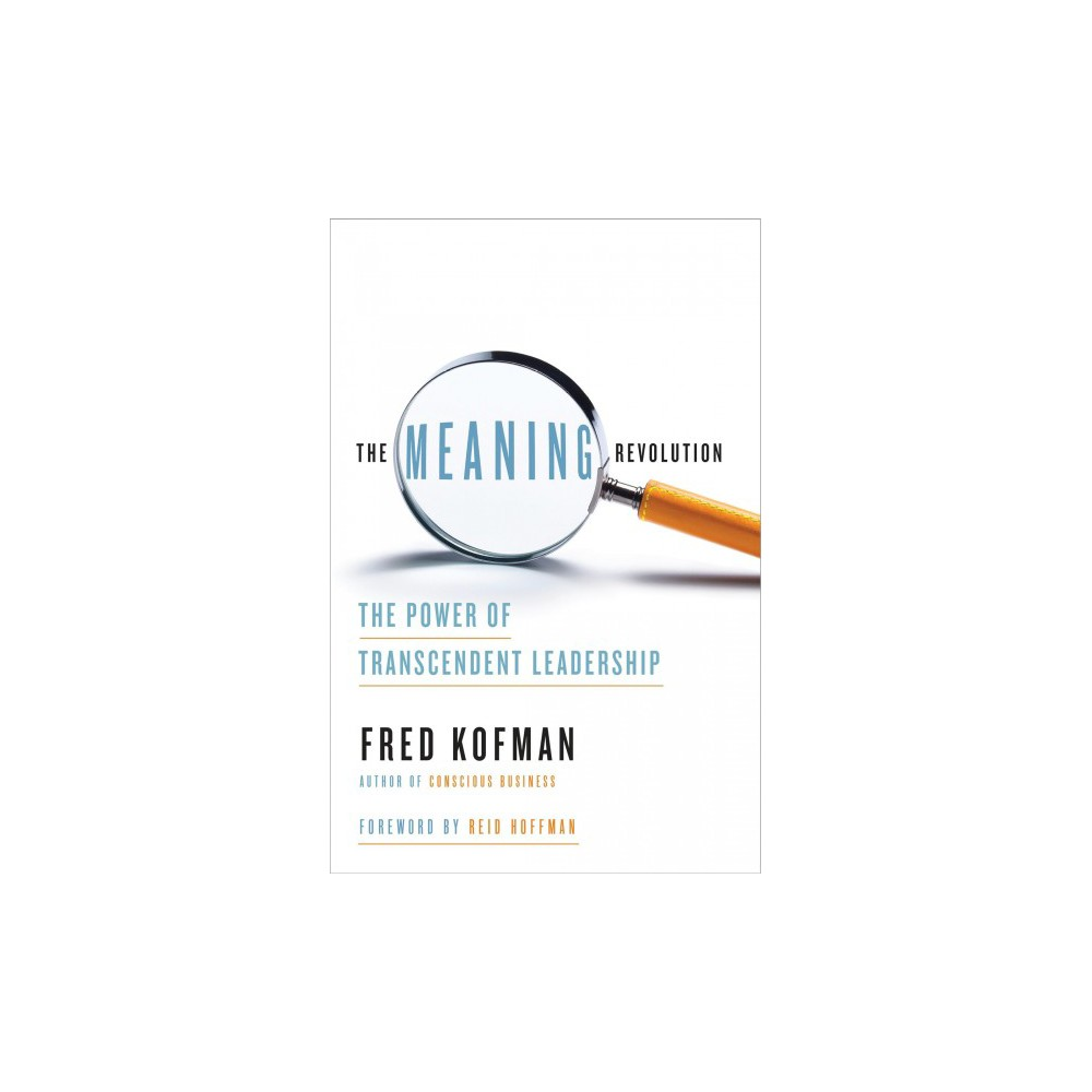 Meaning Revolution : The Power of Transcendent Leadership - by Fred Kofman (Hardcover)