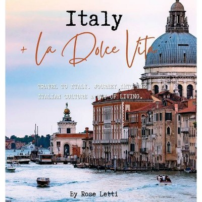 Italy La Dolce Vita - by  Rose Letti (Hardcover)