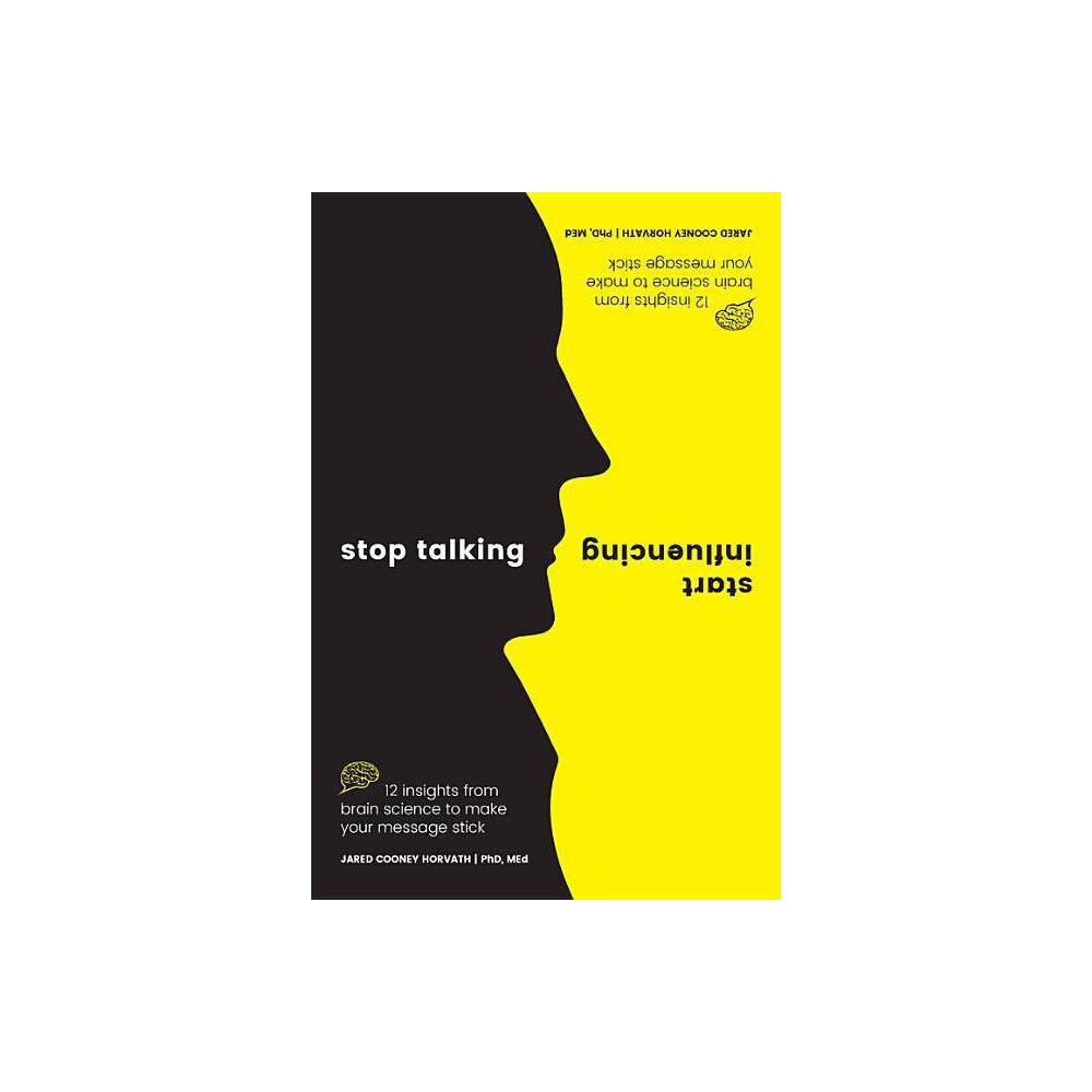 Stop Talking Start Influencing By Jared Cooney Horvath Phd Med Paperback