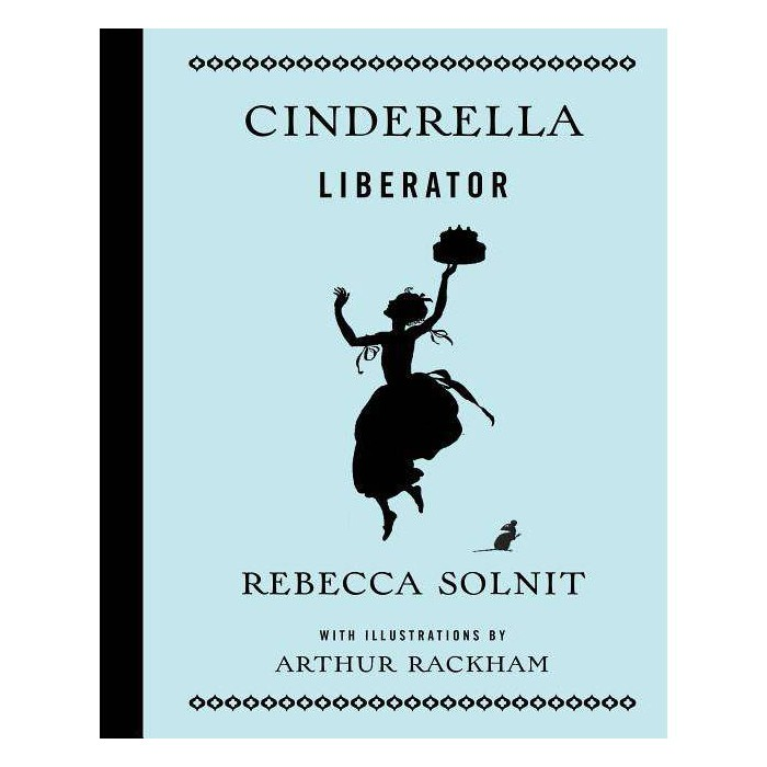 Cinderella Liberator - by  Rebecca Solnit (Hardcover) - image 1 of 1