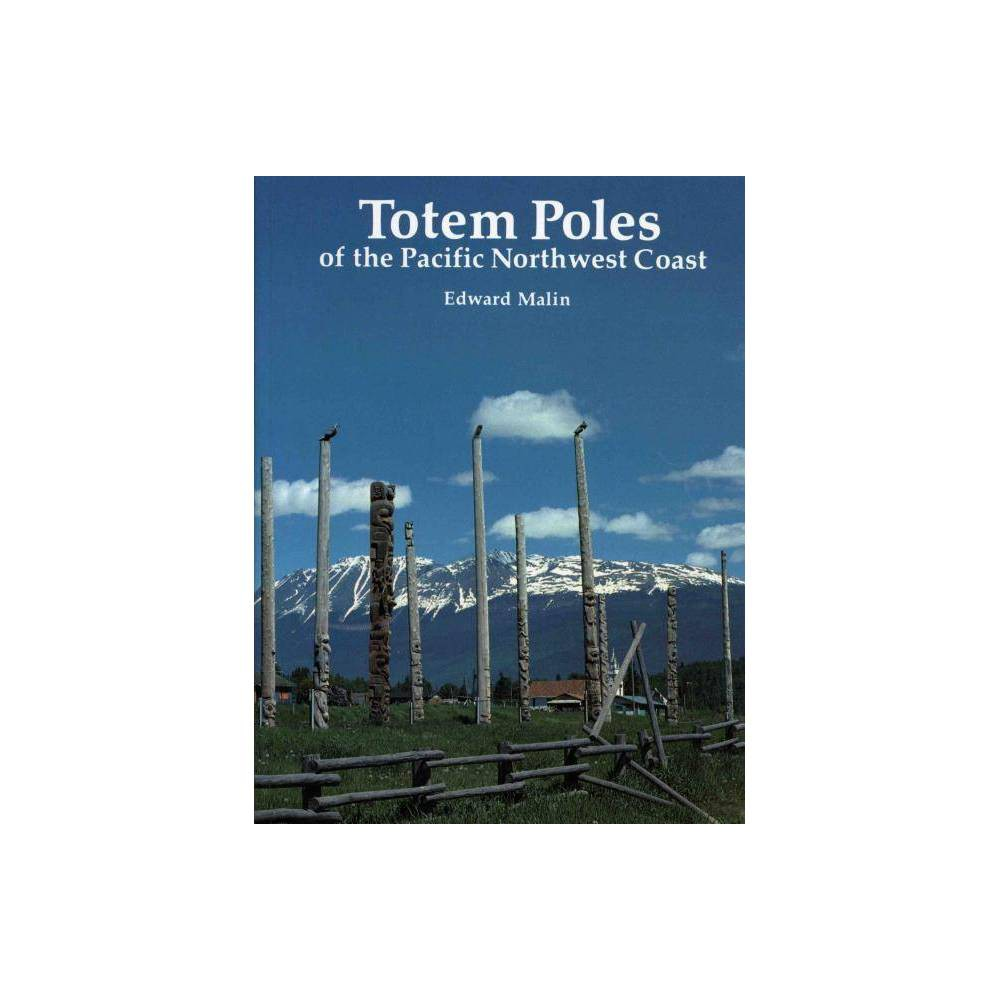 Totem Poles Of The Pacific Northwest Coast By Edward Malin Paperback