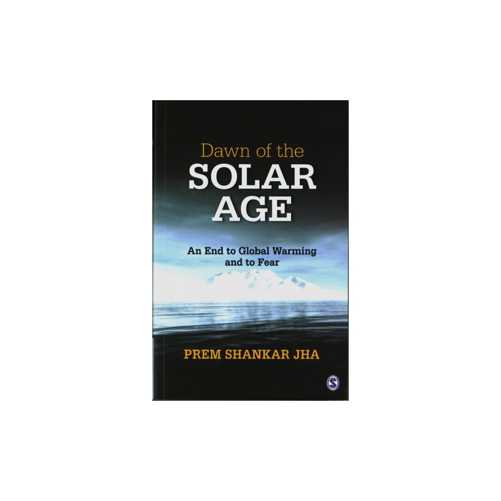 Dawn of the Solar Age : An End to Global Warming and to Fear - by Prem Shankar Jha (Paperback)