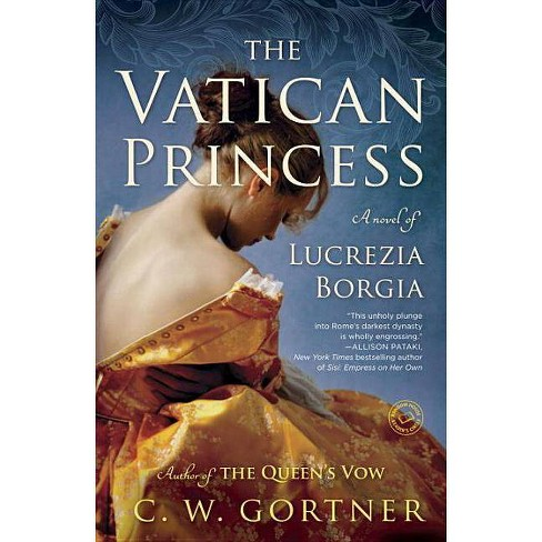 The Vatican Princess - by  C W Gortner (Paperback) - image 1 of 1