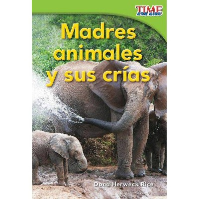 Madres Animales Y Sus Crias (Animal Mothers and Babies) (Spanish Version) (Emergent) - (Time for Kids Nonfiction Readers: Level 1.4) 2nd Edition
