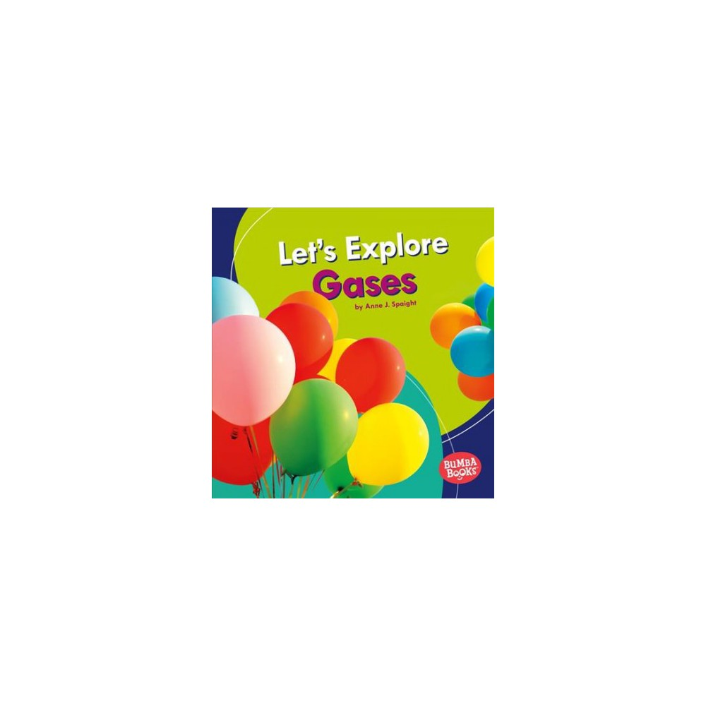 Let's Explore Gases - by Anne J. Spaight (Paperback)