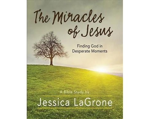 Miracles of Jesus : Finding God in Desperate Moments (Paperback) (Jessica Lagrone) - image 1 of 1