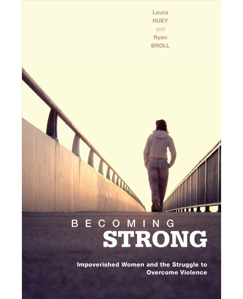 Becoming Strong : Impoverished Women and the Struggle to Overcome Violence -  (Hardcover) - image 1 of 1