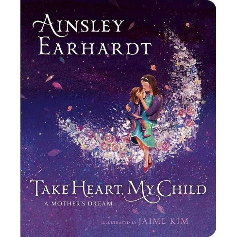 Take Heart, My Child : A Mother's Dream -  by Ainsley Earhardt (Hardcover) - image 1 of 1
