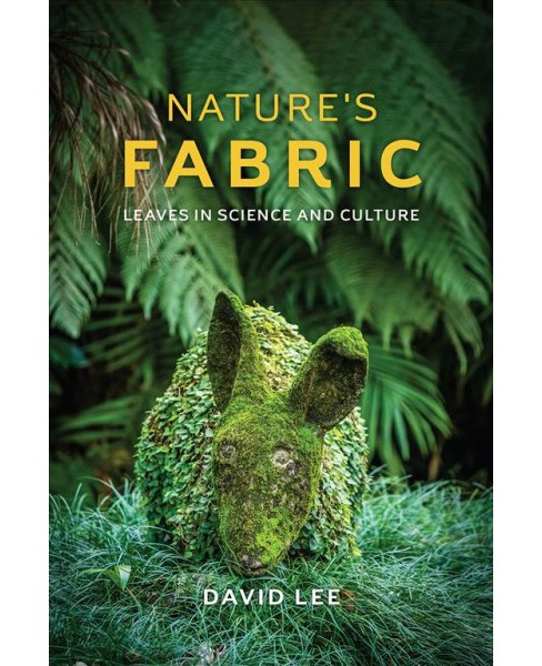 Nature's Fabric : Leaves in Science and Culture -  by David Lee (Hardcover) - image 1 of 1