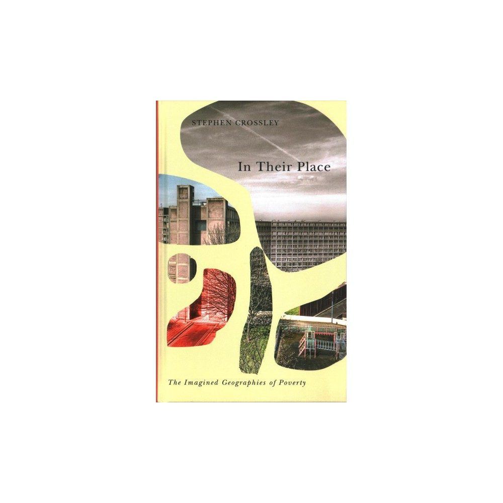 In Their Place : The Imagined Geographies of Poverty - by Stephen Crossley (Hardcover)