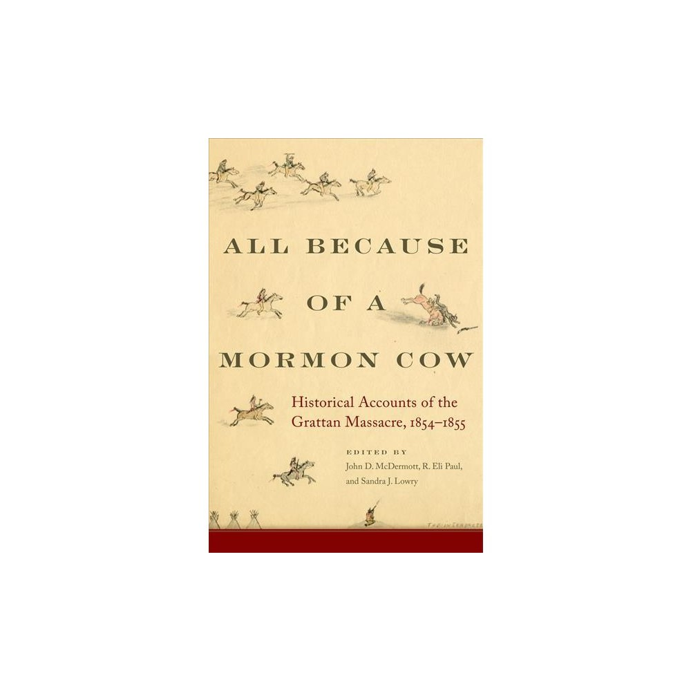 All Because of a Mormon Cow : Historical Accounts of the Grattan Massacre, 1854-1855 - (Hardcover)