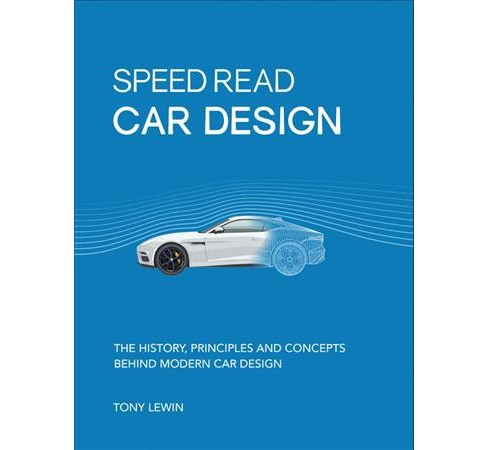 Car Design : The History, Principles and Concepts Behind Modern Car Design -  by Tony Lewin (Paperback) - image 1 of 1
