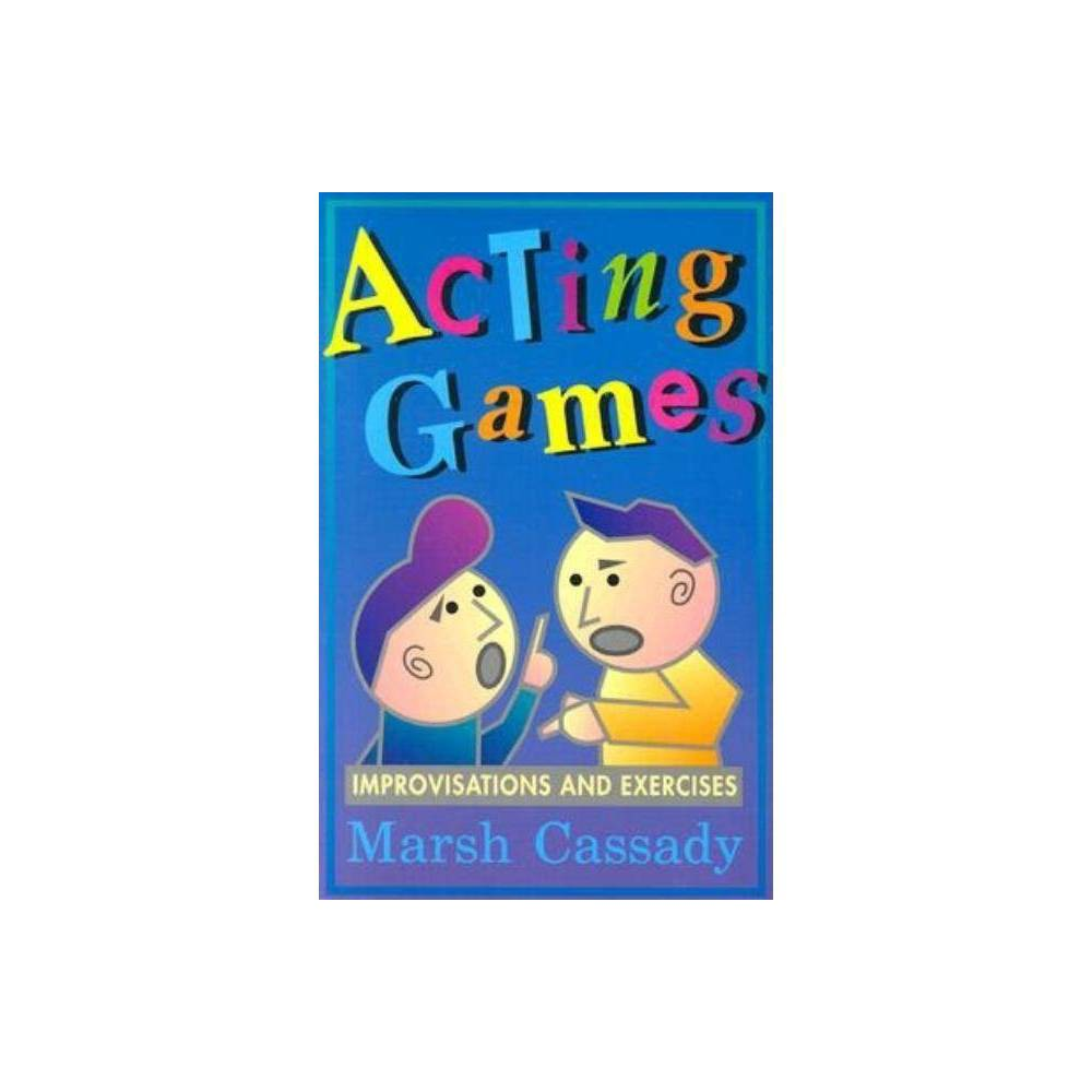 Acting Games Improvisations And Exercises By Marsh Cassady Paperback