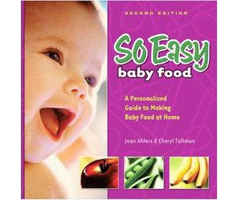 So Easy Baby Food : A Personalized Guide To Making Baby Food At Home (Hardcover) (Joan Ahlers & Cheryl - image 1 of 1