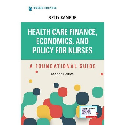 Health Care Finance, Economics, and Policy for Nurses, Second Edition - 2nd Edition by  Betty Rambur (Paperback)