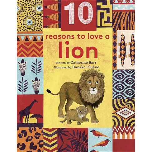 10 Reasons to Love ... a Lion - (10 Reasons to Love A...) by  Catherine Barr (Hardcover) - image 1 of 1