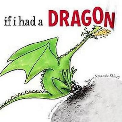 If I Had a Dragon (School And Library)(Amanda Ellery & Tom Ellery)
