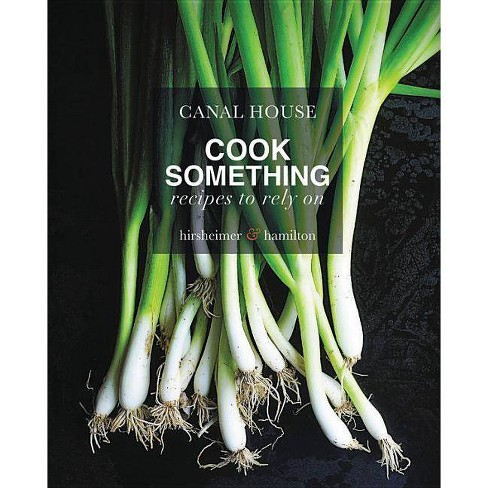 Canal House: Cook Something - by  Melissa Hamilton & Christopher Hirsheimer (Hardcover) - image 1 of 1