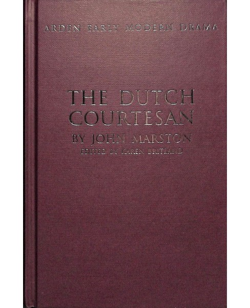 Dutch Courtesan -  (Arden Early Modern Drama) by John Marston (Hardcover) - image 1 of 1