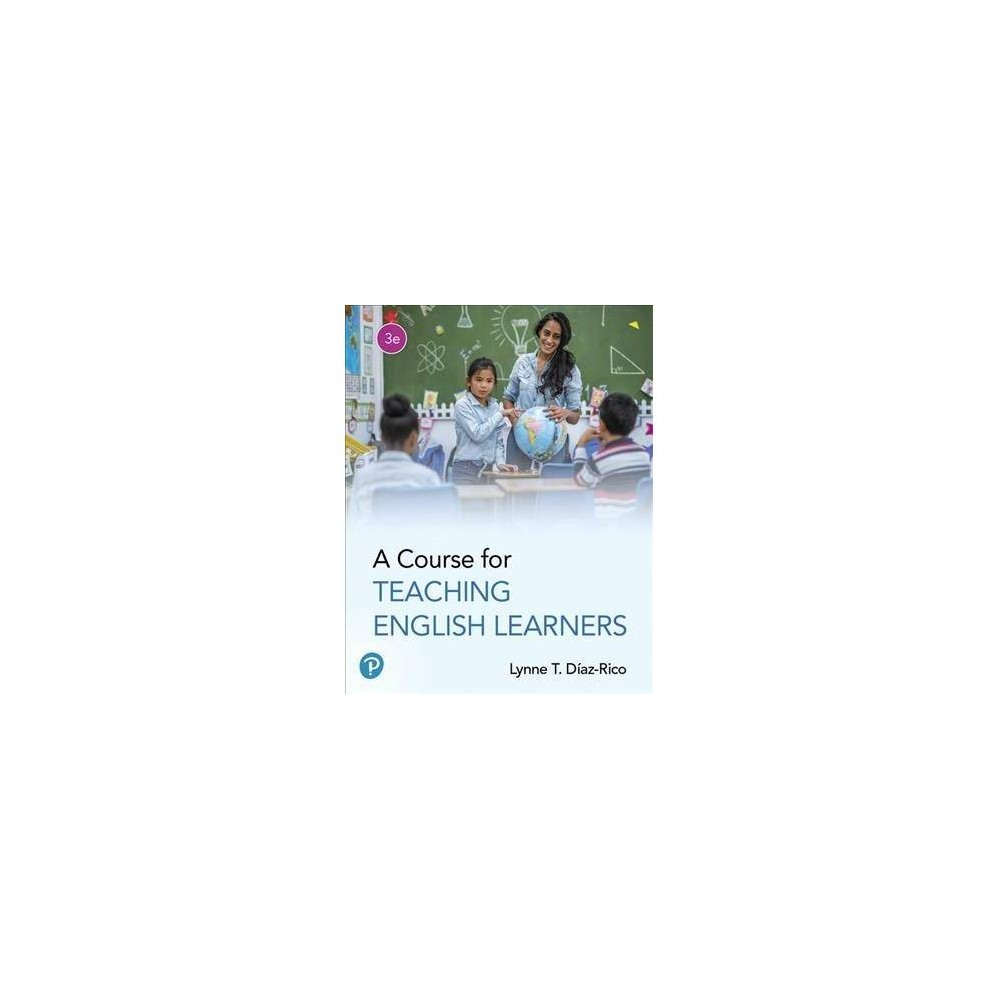 A Course for Teaching English Learners - 3 by Lynne T. Diaz-Rico (Paperback)