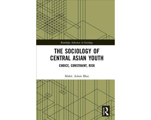 Sociology of Central Asian Youth : Choice, Constraint, Risk -  by Mohd. Aslam Bhat (Hardcover) - image 1 of 1