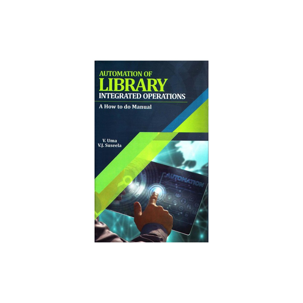 Automation of Library Integrated Operations : A How to Do Manual (Hardcover) (V. Uma & V. J. Suseela)
