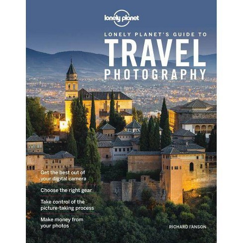 Lonely Planet's Guide to Travel Photography - 5 Edition by  Richard I'Anson (Paperback) - image 1 of 1