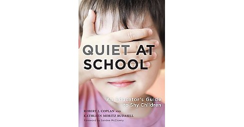 Quiet at School : An Educator's Guide to Shy Children (Hardcover) (Robert J. Coplan & Kathleen Moritz - image 1 of 1