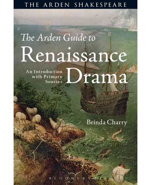 Arden Guide to Renaissance Drama : An Introduction With Primary Sources (Paperback) (Brinda Charry) - image 1 of 1