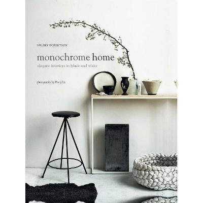 Monochrome Home - by  Hilary Robertson (Hardcover)
