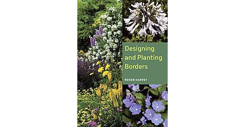 Designing and Planting Borders (Paperback) (Roger Harvey) - image 1 of 1