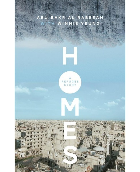 Homes : A Refugee Story -  by Abu Bakr Al Rabeeah & Winnie Yeung (Paperback) - image 1 of 1