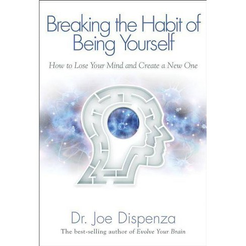 Breaking the Habit of Being Yourself - by  Joe Dispenza (Paperback) - image 1 of 1