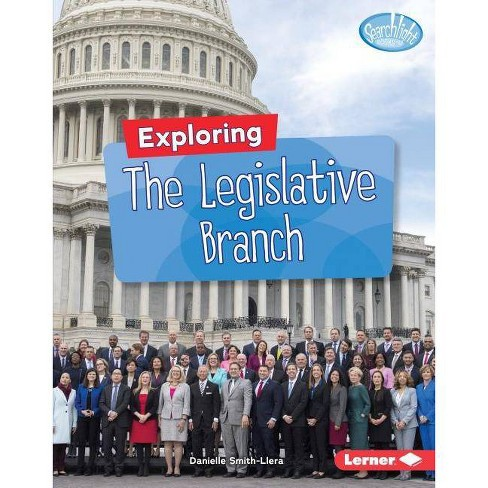 Exploring the Legislative Branch - (Searchlight Books (Tm) -- Getting Into Government) (Hardcover) - image 1 of 1